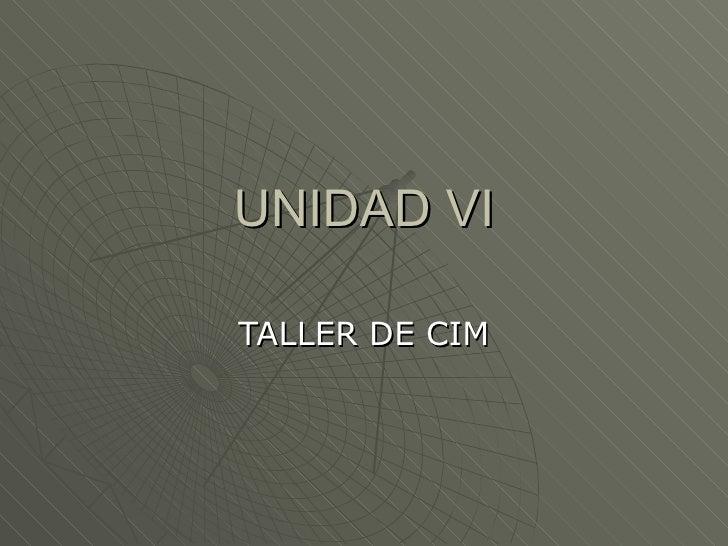 UNIDAD VI TALLER DE CIM