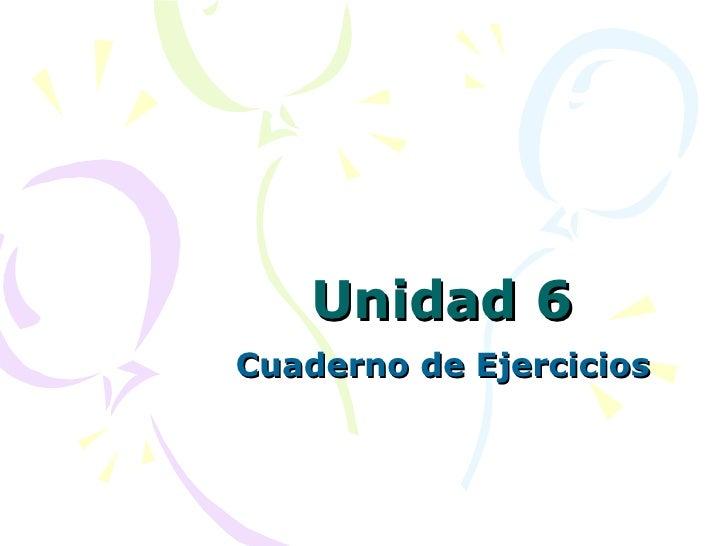 Unidad  6 Cuaderno de Ejercicios