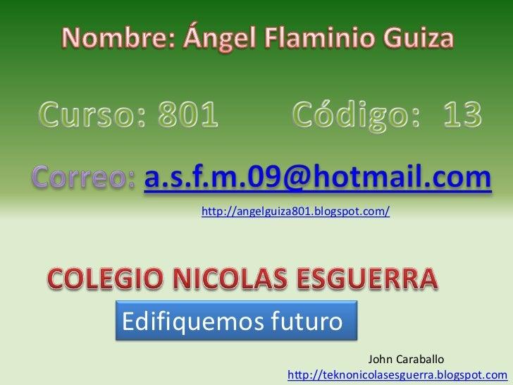 http://angelguiza801.blogspot.com/Edifiquemos futuro                                    John Caraballo                    ...