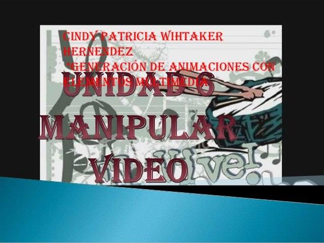 CINDY PATRICIA WIHTAKERHERNENDEZ*Generación de animaciones conelementos multimedia