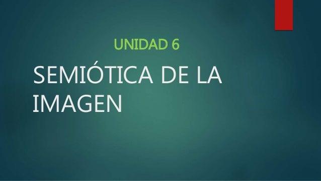 SEMIÓTICA DE LA IMAGEN UNIDAD 6