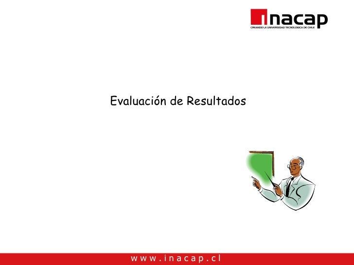 Evaluación de Resultados        www.inacap.cl