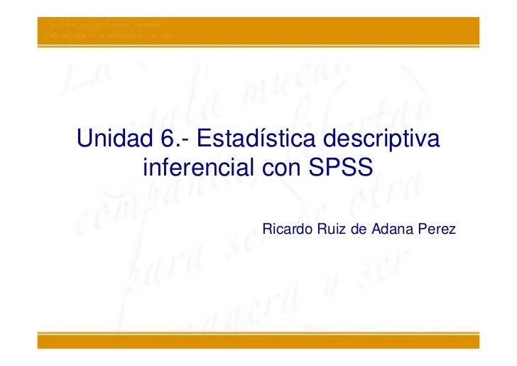 Unidad 6.- Estadística descriptiva     inferencial con SPSS                 Ricardo Ruiz de Adana Perez