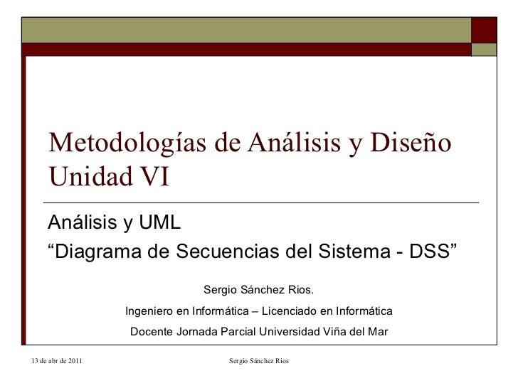 """Metodologías de Análisis y Diseño Unidad VI Análisis y UML """" Diagrama de Secuencias del Sistema - DSS"""" Sergio Sánchez Rios..."""