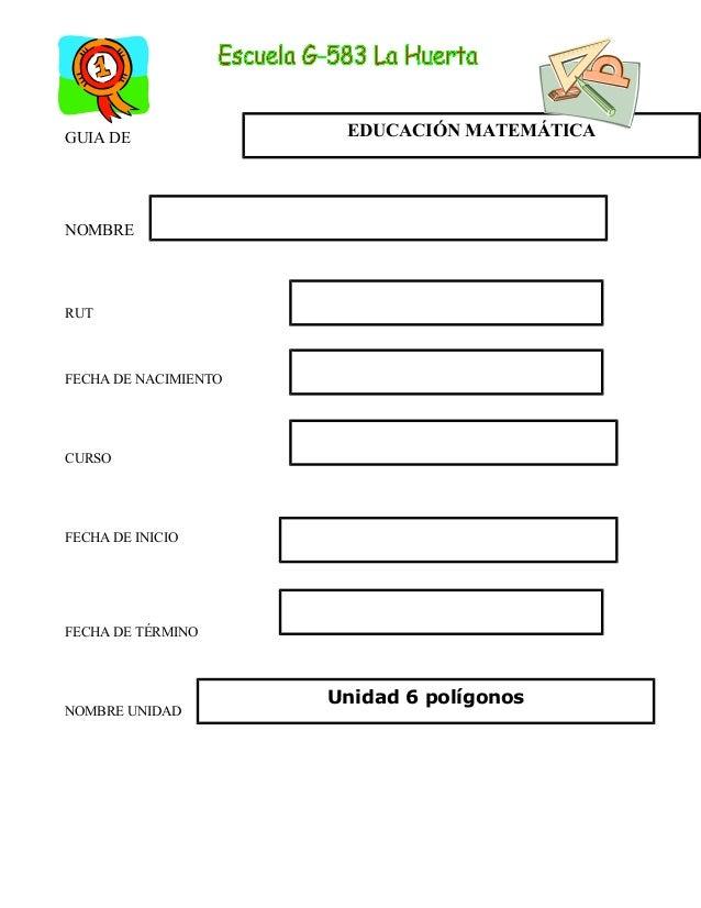 GUIA DE NOMBRE RUT FECHA DE NACIMIENTO CURSO FECHA DE INICIO FECHA DE TÉRMINO NOMBRE UNIDAD EDUCACIÓN MATEMÁTICA Unidad 6 ...