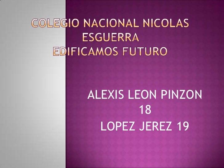 ALEXIS LEON PINZON         18  LOPEZ JEREZ 19