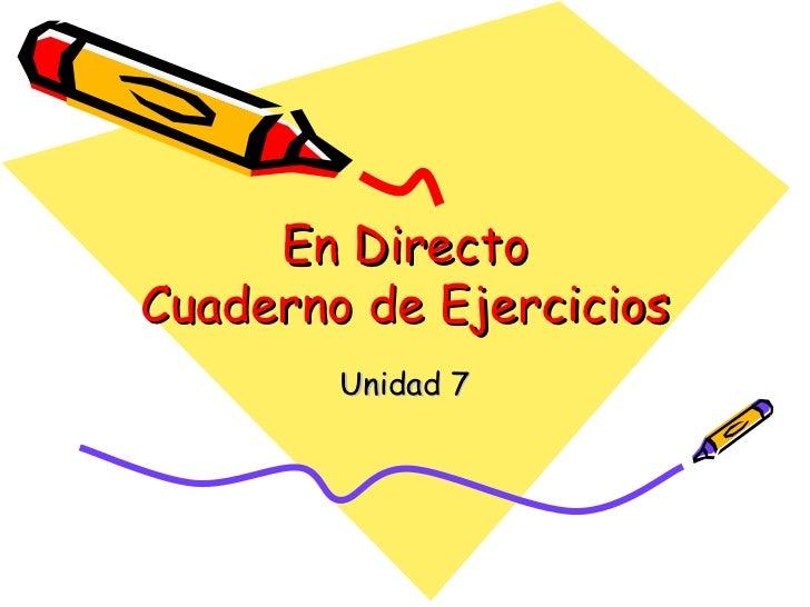 En Directo Cuaderno de Ejercicios Unidad 7