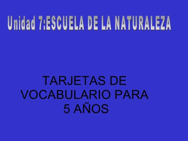 TARJETAS DE VOCABULARIO PARA  5 AÑOS Unidad 7:ESCUELA DE LA NATURALEZA