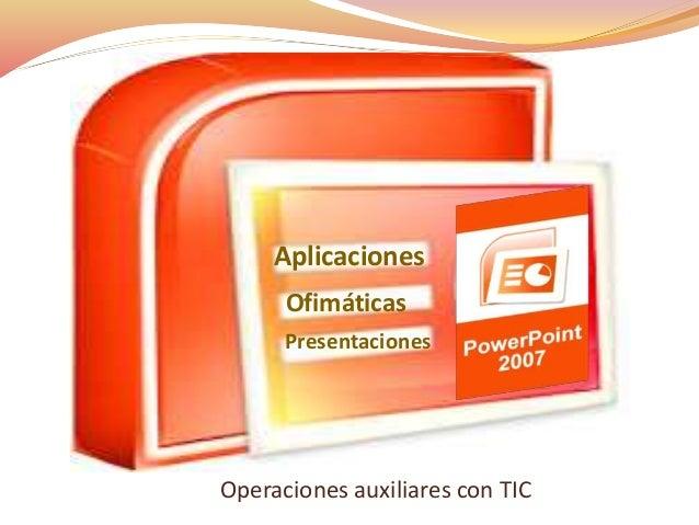 Operaciones auxiliares con TIC Aplicaciones Ofimáticas Presentaciones
