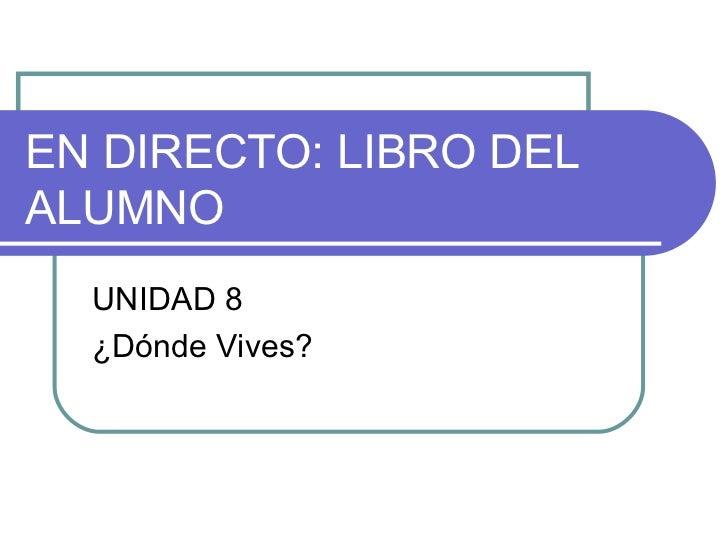 EN DIRECTO: LIBRO DEL ALUMNO UNIDAD 8 ¿Dónde Vives?