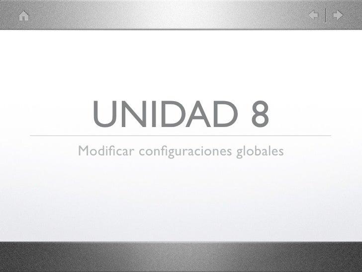 UNIDAD 8Modificar configuraciones globales