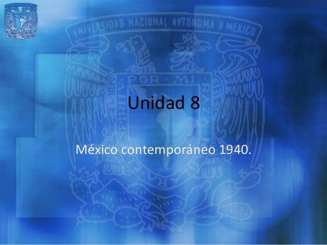 Unidad 8México contemporáneo 1940.