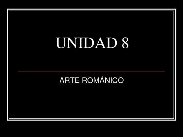 UNIDAD 8 ARTE ROMÁNICO