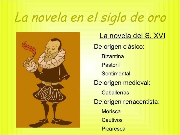 La novela en el siglo de oro <ul>La novela del S. XVI <li>De origen clásico: </li><ul><li>Bizantina