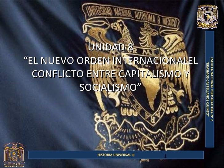 """UNIDAD 8""""EL NUEVO ORDEN INTERNACIONALEL                                          ESCUELA NACIONAL PREPARATORIA N° 2       ..."""