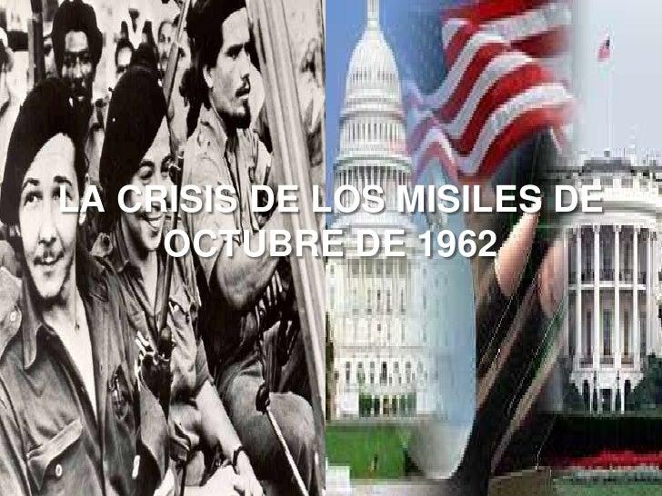 LA CRISIS DE LOS MISILES DEOCTUBRE DE 1962<br />
