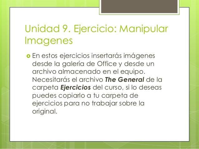 Unidad 9. Ejercicio: Manipular Imagenes  En estos ejercicios insertarás imágenes desde la galería de Office y desde un ar...