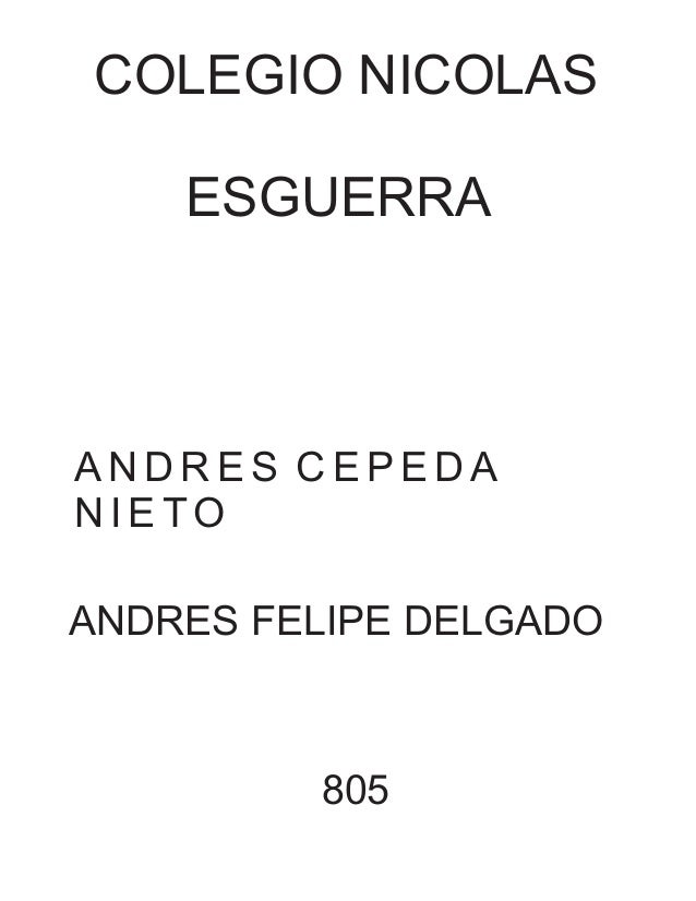 COLEGIO NICOLAS ESGUERRA A N D R E S C E P E D A N I E TO ANDRES FELIPE DELGADO 805