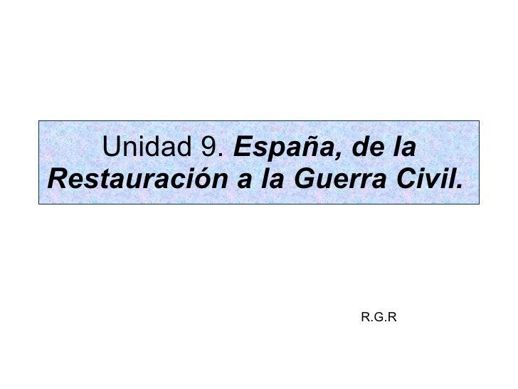 Unidad 9.  España, de la Restauración a la Guerra Civil.   R.G.R