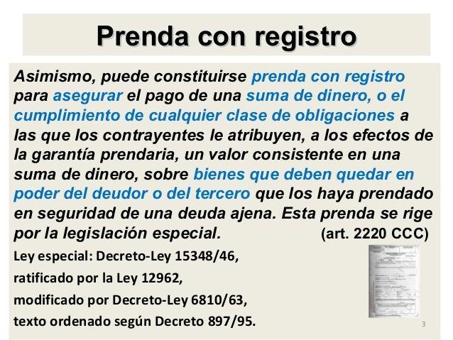 Prenda con registroPrenda con registro Asimismo, puede constituirse prenda con registro para asegurar el pago de una suma ...