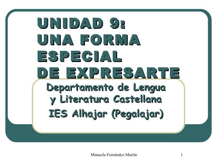 UNIDAD 9:  UNA FORMA ESPECIAL  DE EXPRESARTE Departamento de Lengua y Literatura Castellana IES Alhajar (Pegalajar)