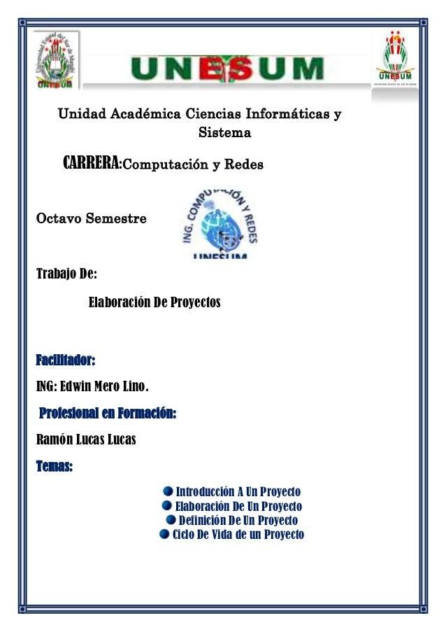 Unidad Académica Ciencias Informáticas ySistemaCARRERA:Computación y RedesOctavo SemestreTrabajo De:Elaboración De Proyect...
