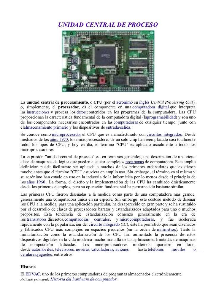 UNIDAD CENTRAL DE PROCESOLa unidad central de procesamiento, o CPU (por el acrónimo en inglés Central Processing Unit),o, ...