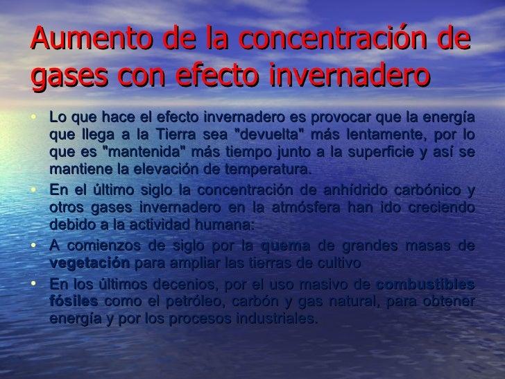 Aumento de la concentración de gases con efecto invernadero <ul><li>Lo que hace el efecto invernadero es provocar que la e...