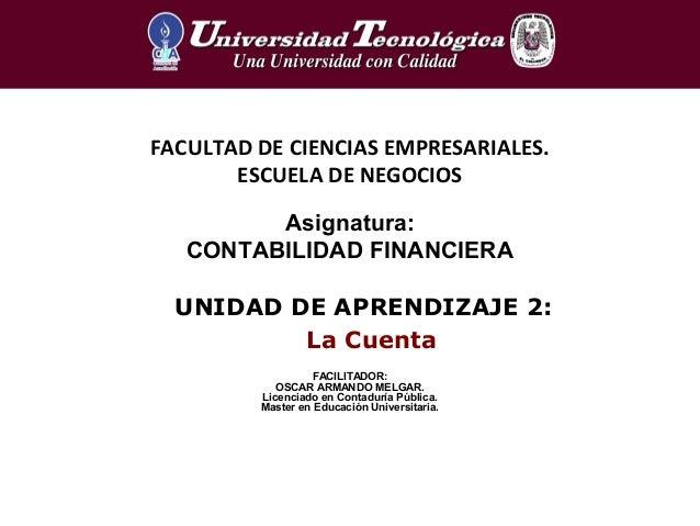 UNIDAD DE APRENDIZAJE 2:La CuentaFACULTAD DE CIENCIAS EMPRESARIALES.ESCUELA DE NEGOCIOSAsignatura:CONTABILIDAD FINANCIERAF...