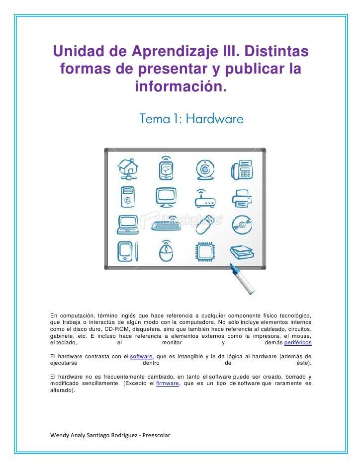 Unidad de Aprendizaje III. Distintas formas de presentar y publicar la          información.                              ...