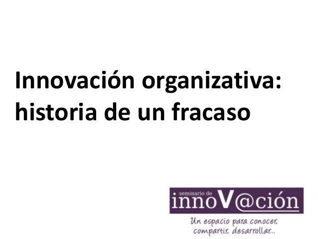 Innovación organizativa: historia de un fracaso