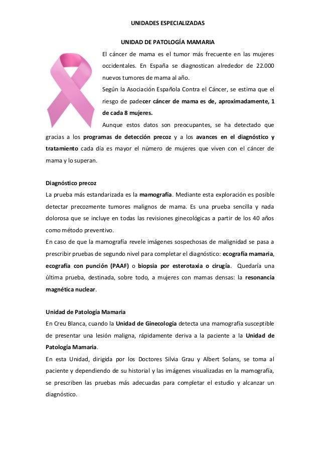 UNIDADES ESPECIALIZADASUNIDAD DE PATOLOGÍA MAMARIAEl cáncer de mama es el tumor más frecuente en las mujeresoccidentales. ...