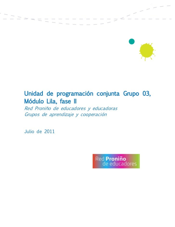 Unidad de programación conjunta Grupo 03,Módulo Lila, fase IIRed Proniño de educadores y educadorasGrupos de aprendizaje y...