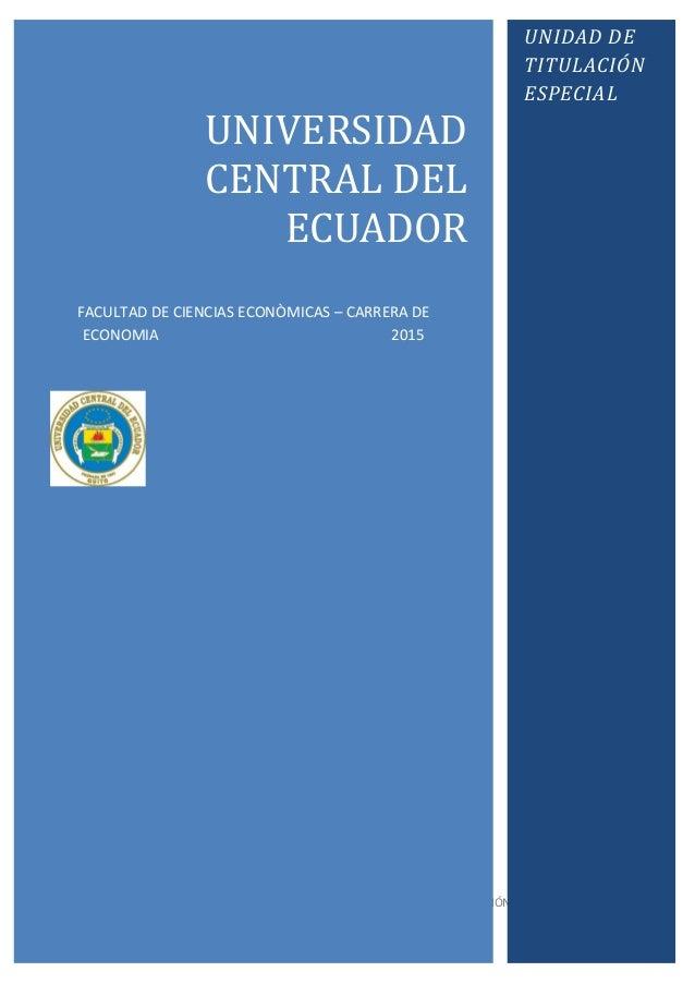 UNIDAD ACADÉMICA DE TITULACIÓN - UCE | Mayo 2015 0 UNIVERSIDAD CENTRAL DEL ECUADOR FACULTAD DE CIENCIAS ECONÒMICAS – CARRE...