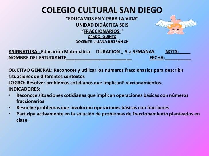 """COLEGIO CULTURAL SAN DIEGO<br />""""EDUCAMOS EN Y PARA LA VIDA""""<br />UNIDAD DIDÁCTICASEIS<br />""""FRACCIONARIOS """"<br />GRA..."""