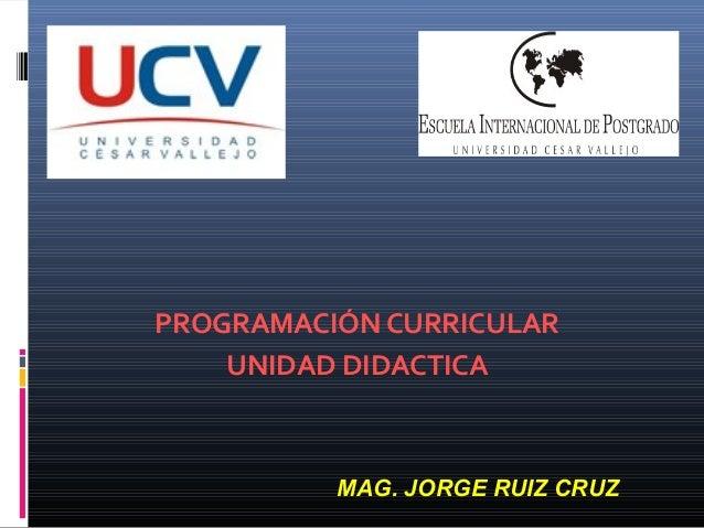 PROGRAMACIÓN CURRICULAR UNIDAD DIDACTICA MAG. JORGE RUIZ CRUZ