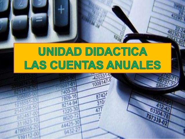 Las Cuentas anuales son:• Documentos contables que deben derealizarse al final de cada ejercicioeconómico.• Transmiten inf...