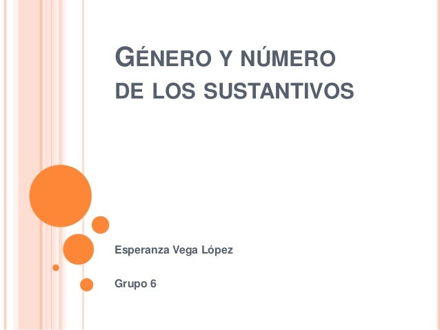 GÉNERO Y NÚMERO DE LOS SUSTANTIVOS  Esperanza Vega López Grupo 6