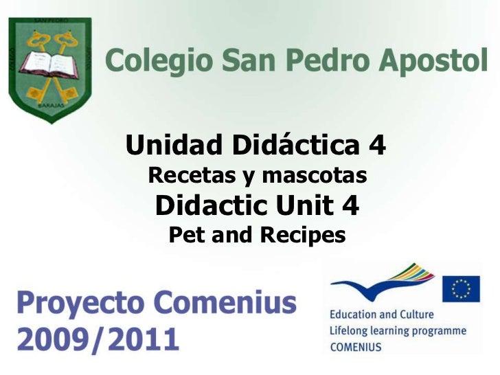 Unidad Didáctica 4<br />Recetas y mascotas<br />Didactic Unit 4<br />Pet and Recipes<br />