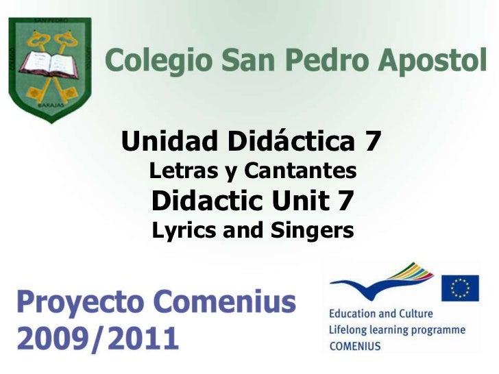 Unidad Didáctica 7<br />Letras y Cantantes<br />Didactic Unit7<br />Lyrics and Singers<br />