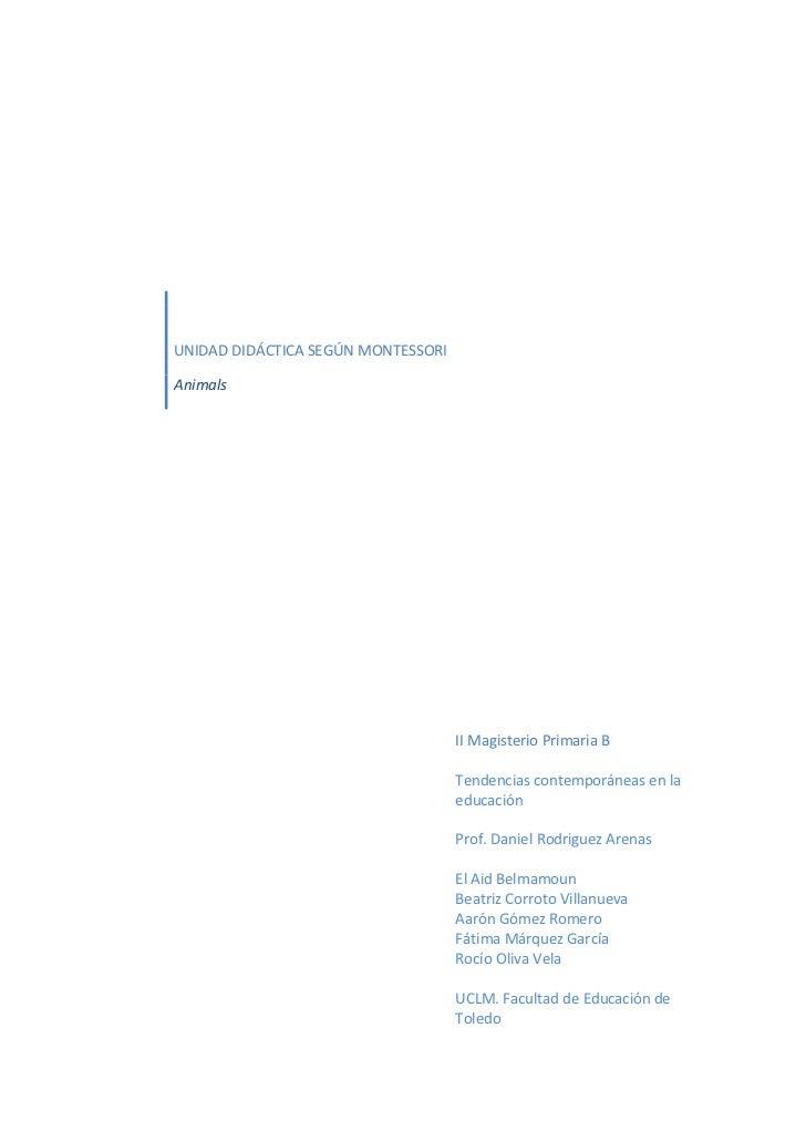 UNIDAD DIDÁCTICA SEGÚN MONTESSORIAnimals<br />II Magisterio Primaria BTendencias contemporáneas en la educaciónProf. Danie...