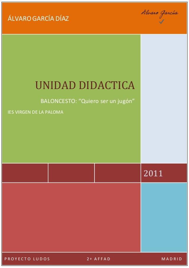 """ÁLVARO GARCÍA DÍAZ 2011 UNIDAD DIDACTICA BALONCESTO: """"Quiero ser un jugón"""" IES VIRGEN DE LA PALOMA P R O Y E C T O L U D O..."""