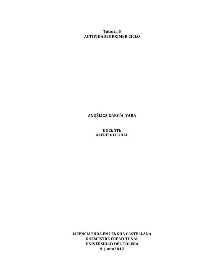 Tutoría 5    ACTIVIDADES PRIMER CICLO      ANGÉLICA GARCÍA YARA            DOCENTE         ALFREDO CORALLICENCIATURA EN LE...