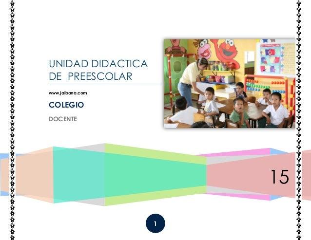1 15 UNIDAD DIDACTICA DE PREESCOLAR www.jaibana.com COLEGIO DOCENTE