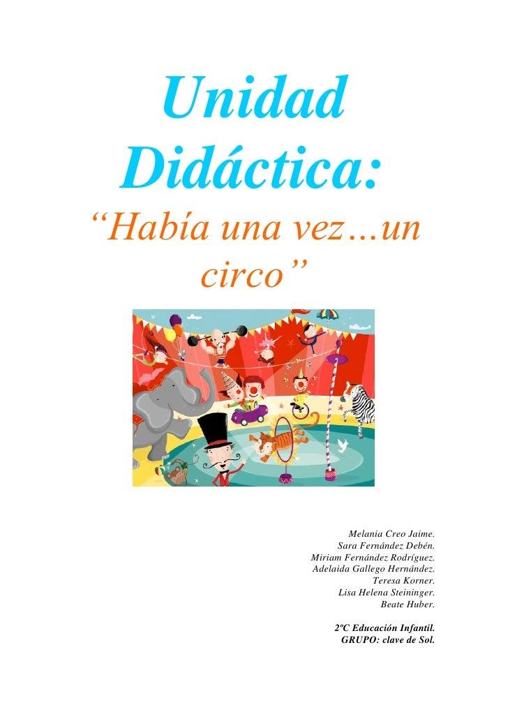 """Unidad Didáctica:""""Había una vez…un     circo""""                   Melania Creo Jaime.                Sara Fernández Debén.  ..."""