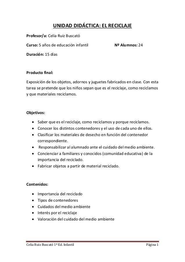 Celia Ruiz Buscató 1º Ed. Infantil Página 1 UNIDAD DIDÁCTICA: EL RECICLAJE Profesor/a: Celia Ruiz Buscató Curso: 5 años de...