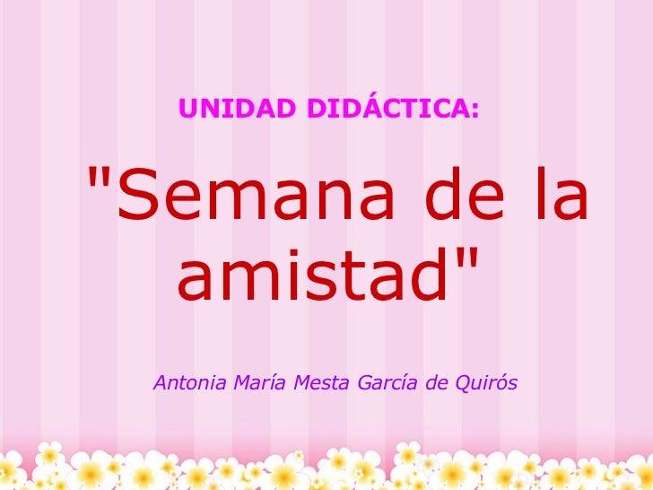 """UNIDAD DIDÁCTICA:   """"Semana de la amistad"""" Antonia María Mesta García de Quirós"""