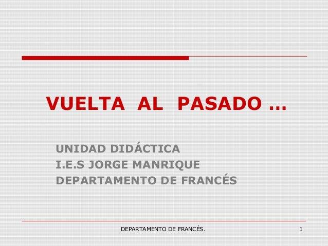 DEPARTAMENTO DE FRANCÉS. 1VUELTA AL PASADO …UNIDAD DIDÁCTICAI.E.S JORGE MANRIQUEDEPARTAMENTO DE FRANCÉS