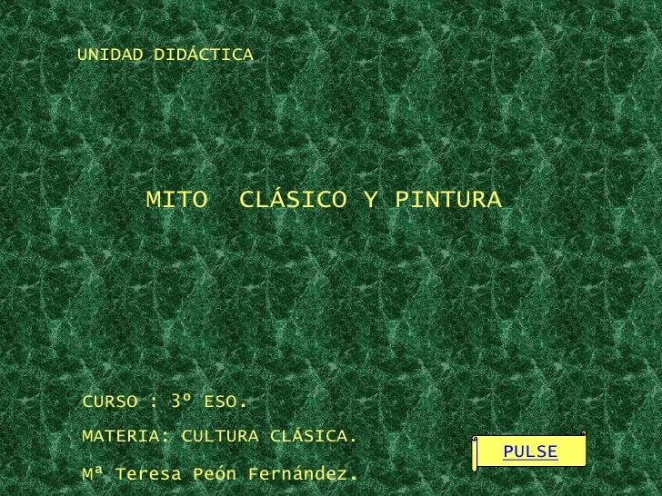UNIDAD DIDÁCTICA      MITO    CLÁSICO Y PINTURACURSO : 3º ESO.MATERIA: CULTURA CLÁSICA.                                  P...