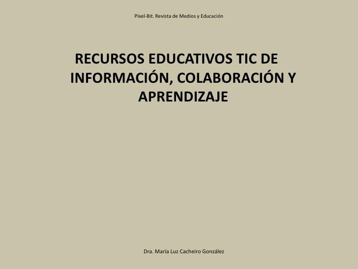 Píxel-Bit. Revista de Medios y Educación<br />RECURSOS EDUCATIVOS TIC DE INFORMACIÓN, COLABORACIÓN Y APRENDIZAJE<br />Dra....